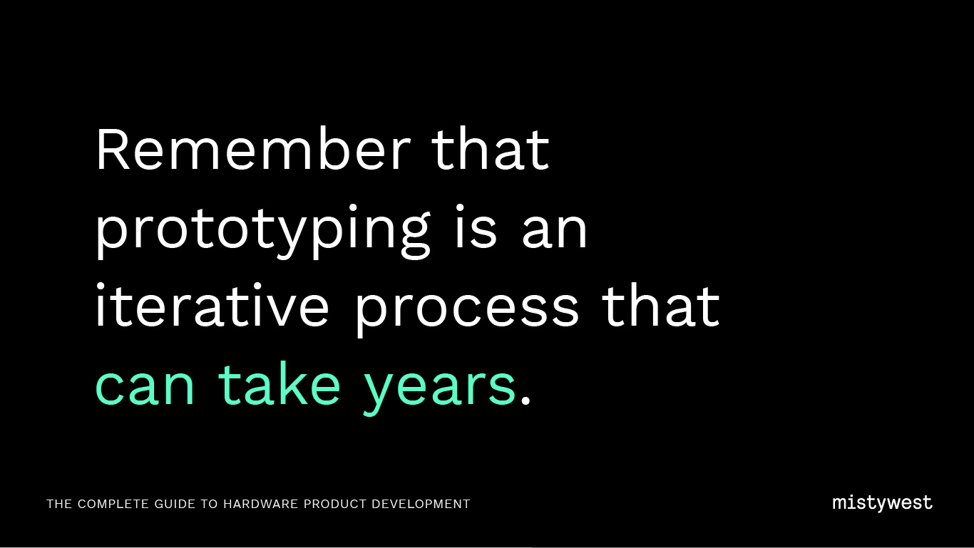 Remember that prototyping is an iterative process that can take years.