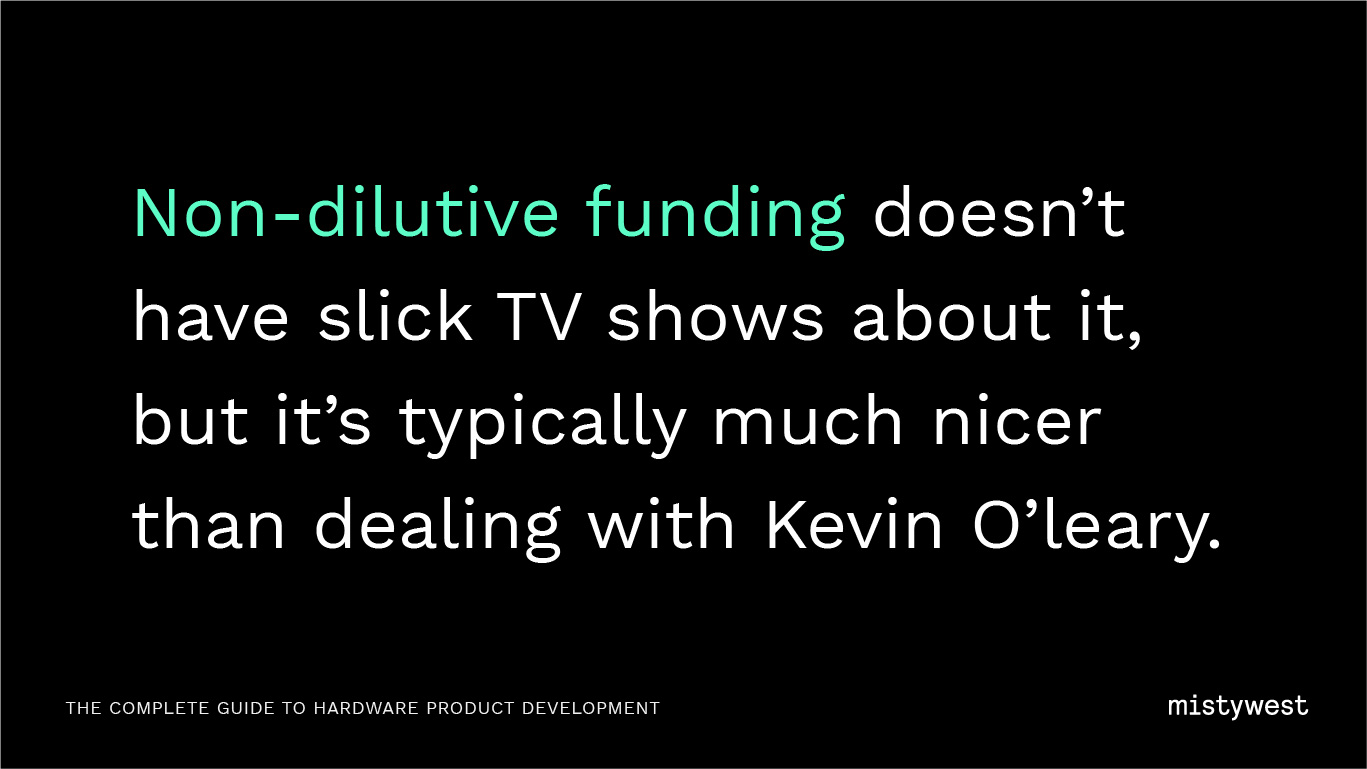 Non-dilutive funding doesn't have slick TV shows about it, but it's typically much nicer than dealing with Kevin O'leary.