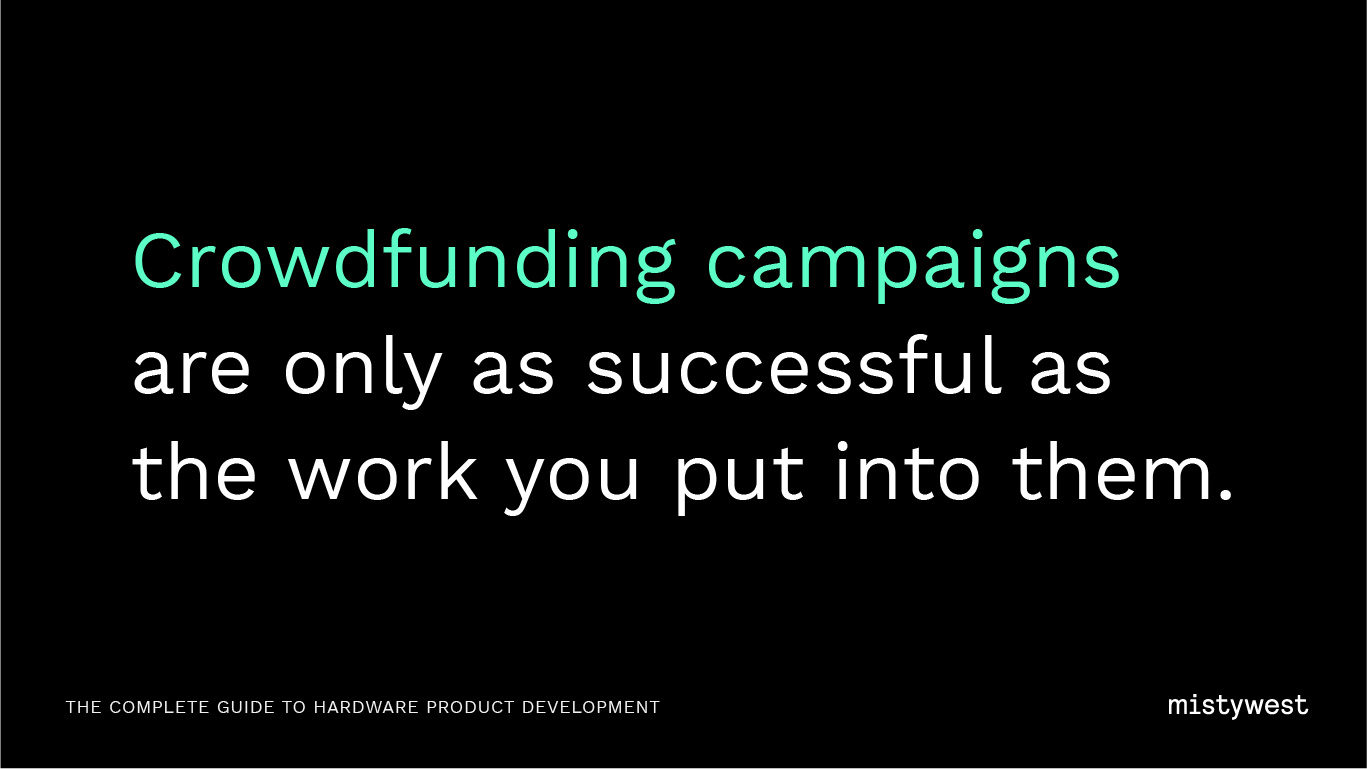 Crowdfunding campaigns are only as successful as the work you put into them.