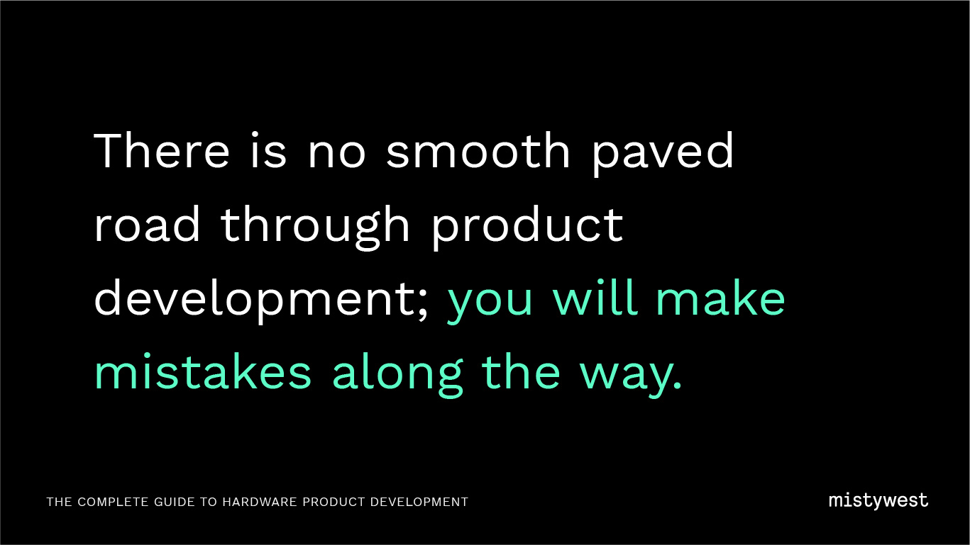 There is no smooth paved road through product development; you will make mistakes along the way.